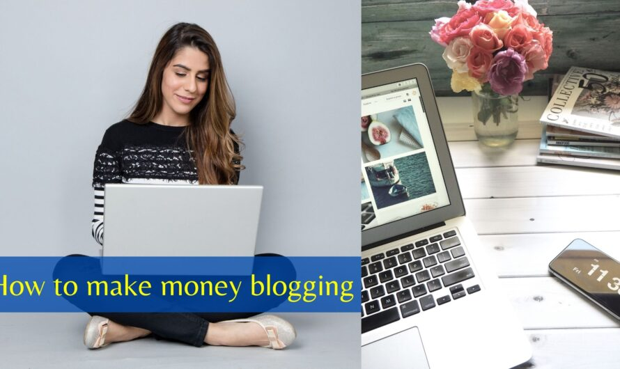 How to make money blogging and how do bloggers make money?