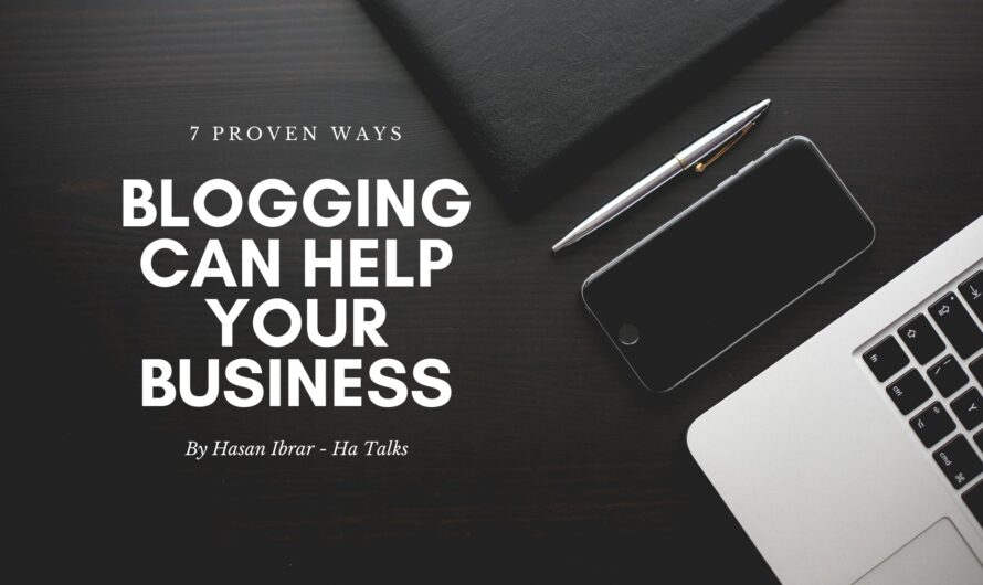 7 Proven Ways Blogging Can Help Your Business